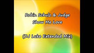 Robin Schulz & Judge - Show Me Love (DJ Luke Extended Mix)