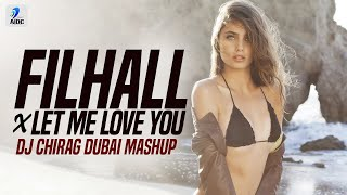 Filhall X Let Me Love You Mashup | DJ Chirag Dubai