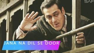 HD - Jana na dil se door full song |Tubelight | Salman Khan New Song 2017 |