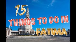 Top 15 Things To Do In Fatima, Portugal