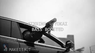 6IX9INE - Yokai (Bass Boosted)