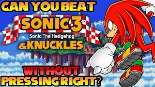 VG Myths - Can You Beat Sonic 3 & Knuckles Without Pressing Right?