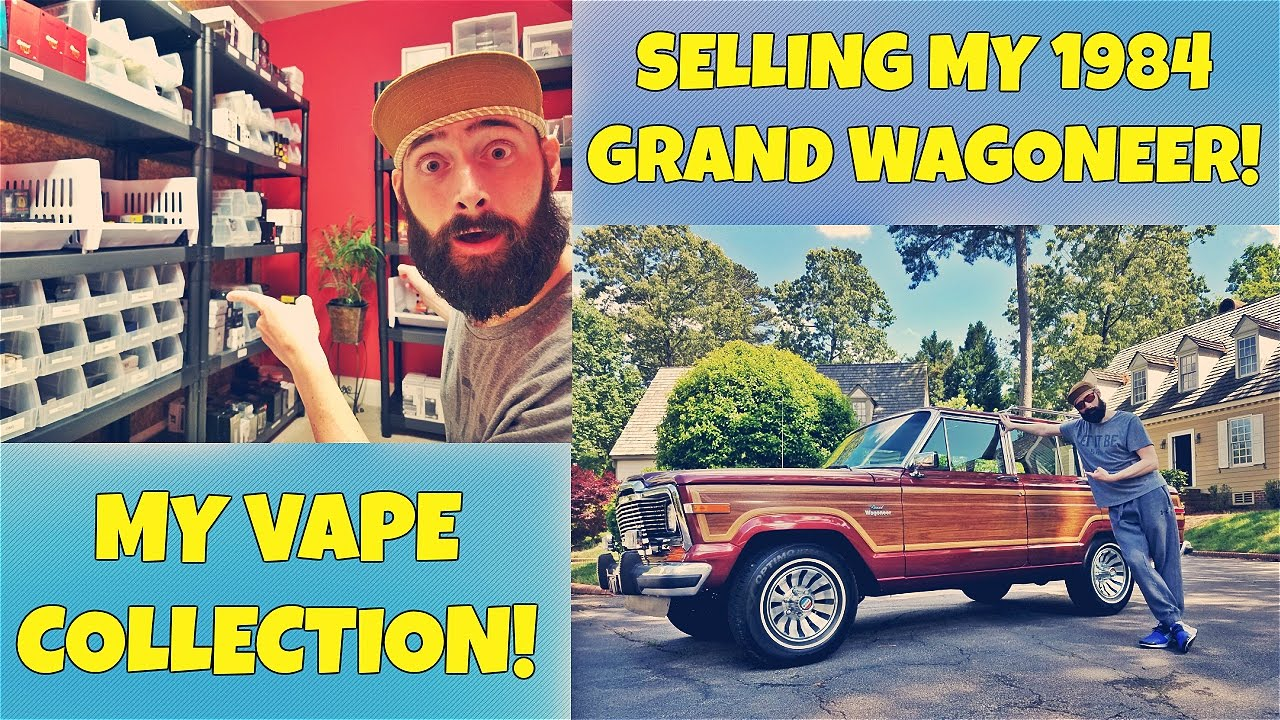 RiPTrippers Vape Collection! Selling My 1984 Grand Wagoneer!