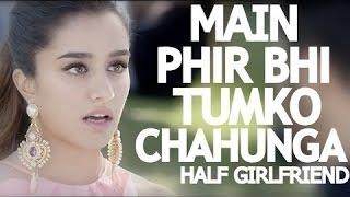 M Phir Bhi Tumko Chahunga Full Video Arijit Singh Half Girlfriend
