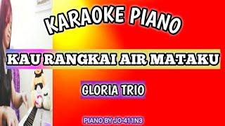 Download KAU RANGKAI AIR MATAKU | GLORIA TRIO | KARAOKE PIANO | BY JO-411N3