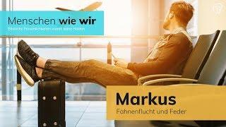 Markus - Fahnenflucht und Feder - Menschen wie wir -  Marc Pietrzik