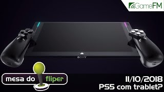 PS5 com tablet? - 11/10/2018 - Mesa do Fliper