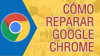Como Reparar Google Chrome 2019