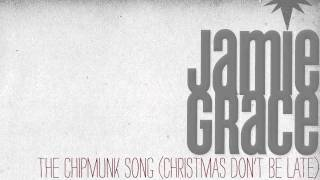 Watch Jamie Grace The Chipmunk Song christmas Dont Be Late video