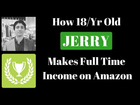 How 18yr Old Jerry Makes Full Time Income on Amazon