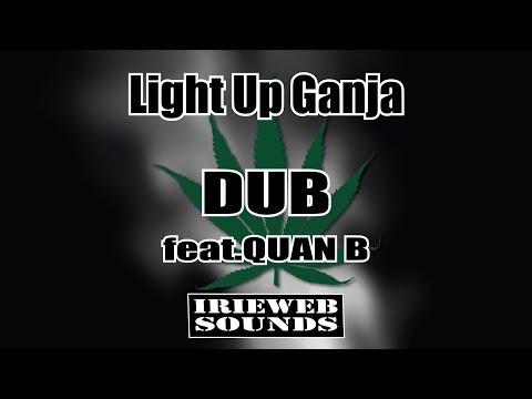 [Reggae] Light Up Ganja DUB - feat. Quan B [Dubwise] 2018