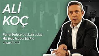 Fenerbahçe başkan adayı Ali Koç Habertürk'e konuk oldu