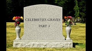 Celebrities Graves Part 3