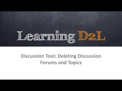 Discussion Tool: Deleting Discussion Forums and Topics In D2L