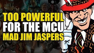 Too Powerful For Marvel Movies: Mad Jim Jaspers
