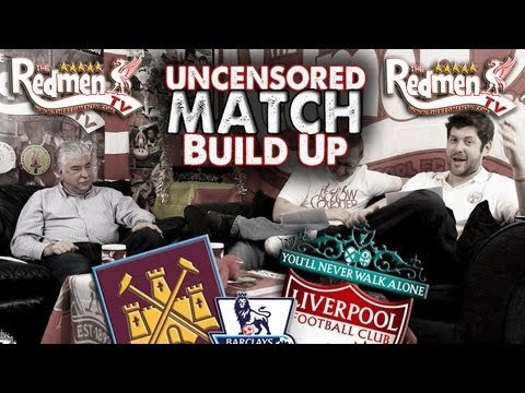 West Ham v LFC: Uncensored Match Build Up Show