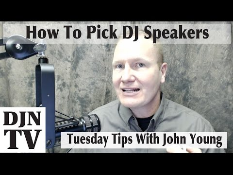 Tips On How To Pick DJ Speakers | Disc Jockey News | Tuesday Tips With John Young #DJNTV