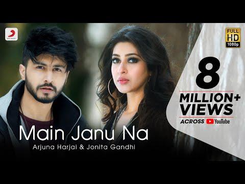 Main Janu Na - Arjuna Harjai | Jonita Gandhi | Sonarika Bhadoria | Love Song 2021