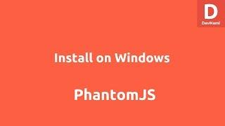 Install PhantomJS on Windows