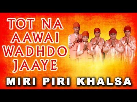 Miri Piri Khalsa (Jagadhari Wale) - Tot Na Aawai Wadhdo Jaaye - Main Sikhi Da Nee Chhadna Raah