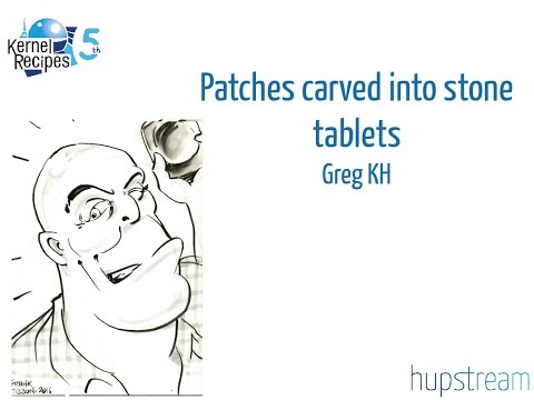 Kernel Recipes 2016 - Patches carved into stone tablets… - Greg KH