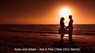 Kyau and Albert - Are U Fine (Talla 2XLC remix)