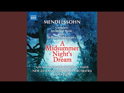 A Midsummer Nights Dream, Op 61 Sung in English : Act II Scene 2: Come, now a roundel and a
