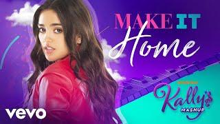 KALLY'S Mashup Cast - Make It Home (Audio) ft. Maia Reficco