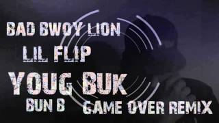 MIXTAPE Lil' Flip feat. Young Buck & Bun B - Game Over (Remix) BAD BWOY LION