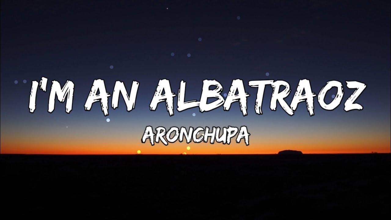 I'm an Albatraoz - AronChupa (Lyrics)