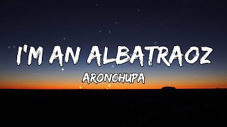 Im an Albatraoz - AronChupa (Lyrics)