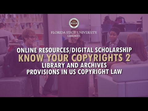FSU Libraries: Know Your CopyRights 2 (Library and Archives Provisions in US Copyright Law)