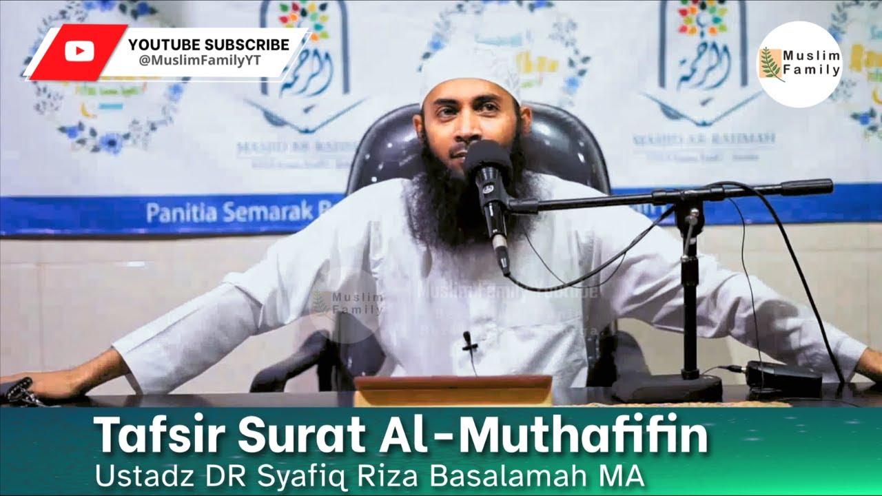Download Tafsir Surat Al-Muthafifin   Ustadz Syafiq Riza Basalamah