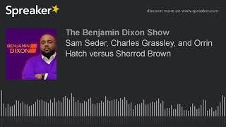 Sam Seder, Charles Grassley, and Orrin Hatch versus Sherrod Brown