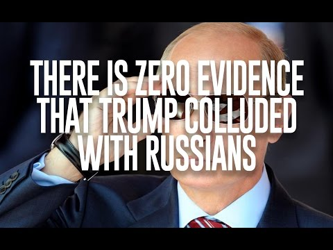 There is ZERO evidence that Trump Colluded with Russians