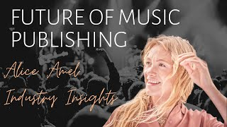 Future of Music Publishing with Songtrust | Alice Amel: Industry Insights