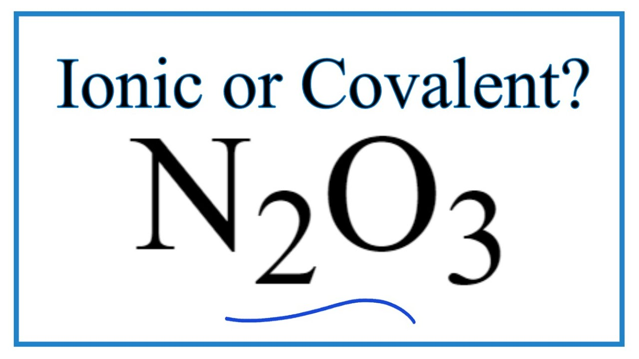 Is N2o3 Dinitrogen Trioxide Ionic Or Covalent Molecular Youtube No + no2 ⇌ n2o3. is n2o3 dinitrogen trioxide ionic or covalent molecular