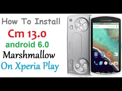 How to install Cm13 android 6.0 Marshmallow On Xperia Play