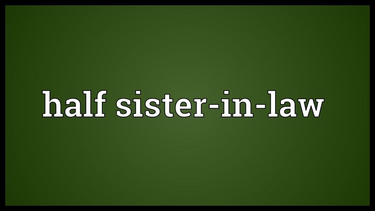 Half Sister In Law Meaning Youtube