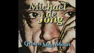 Michael De Jong - Grown Man Moan