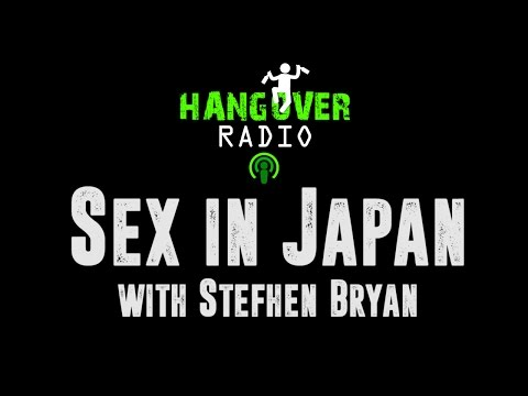 #7 Hangover Radio: Sex in Japan with Stefhen Bryan