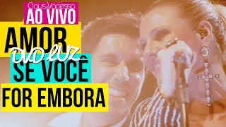 Amor Se você For Embora | Claus e Vanessa Ao Vivo - DVD Luz