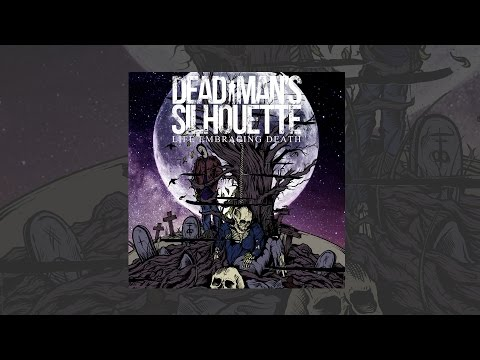 Dead Man's Silhouette - LIFE EMBRACING DEATH [FULL EP STREAM]