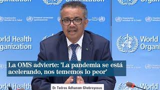 La Oms Advierte: 'la Pandemia Se Está Acelerando, Nos Tememos Lo Peor'