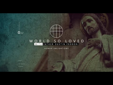 World So Loved // Human Obligations // S03 // E02