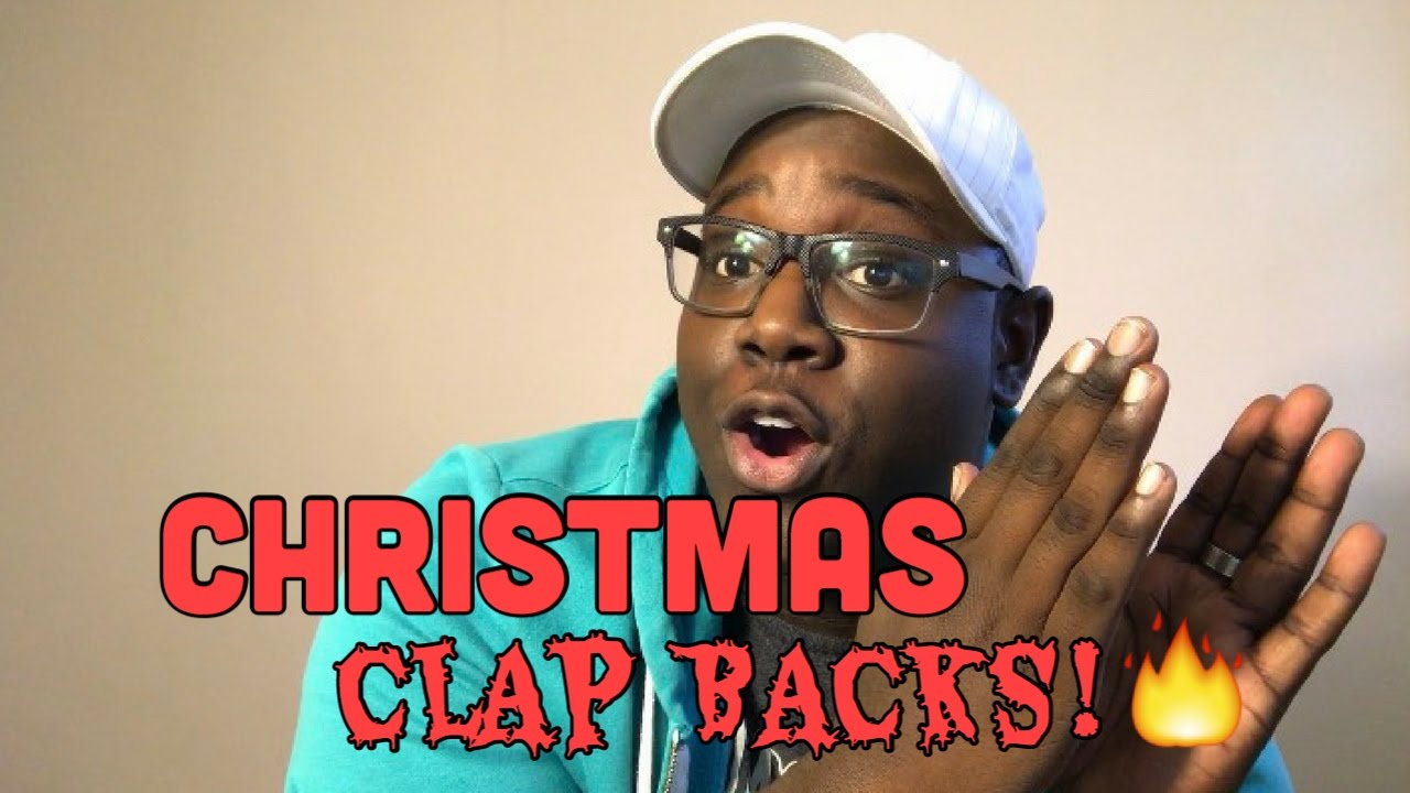 Christmas Clapbacks.The Best Christmas Clap Backs