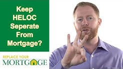 Should You Keep Your Home Equity Line of Credit (HELOC) Separate From Your Primary Mortgage?