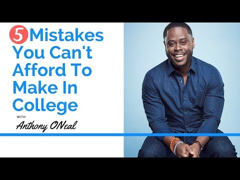 5 Mistakes You Can't Afford To Make In College with Anthony