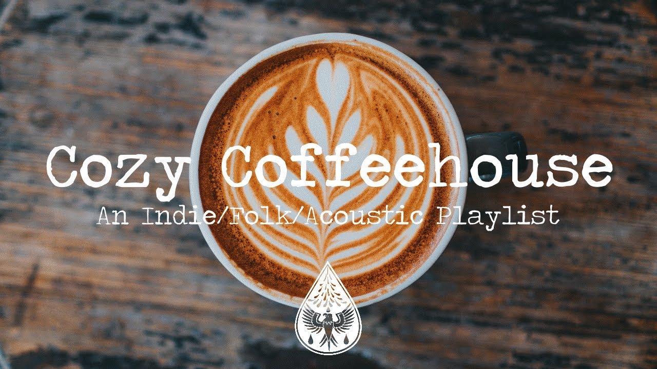 Cozy Coffeehouse ☕ - An Indie/Folk/Acoustic Playlist   Vol. 1
