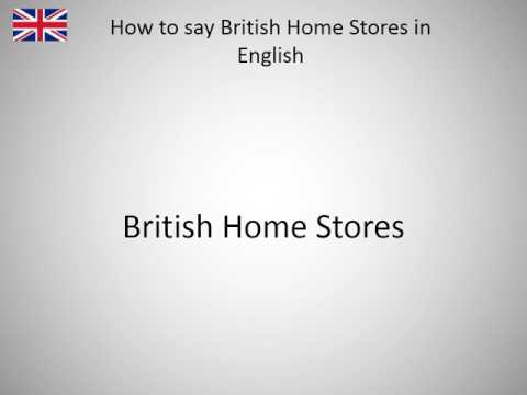 How to say British Home Stores in English?